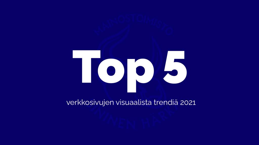 Top 5 trendiä verkkosivujen visuaaliselle suunnittelulle vuonna 2021